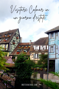 Visitare Colmar in un giorno d'estate.